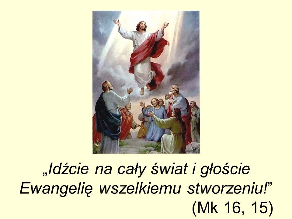 """""""Idźcie na cały świat i głoście Ewangelię wszelkiemu stworzeniu."""