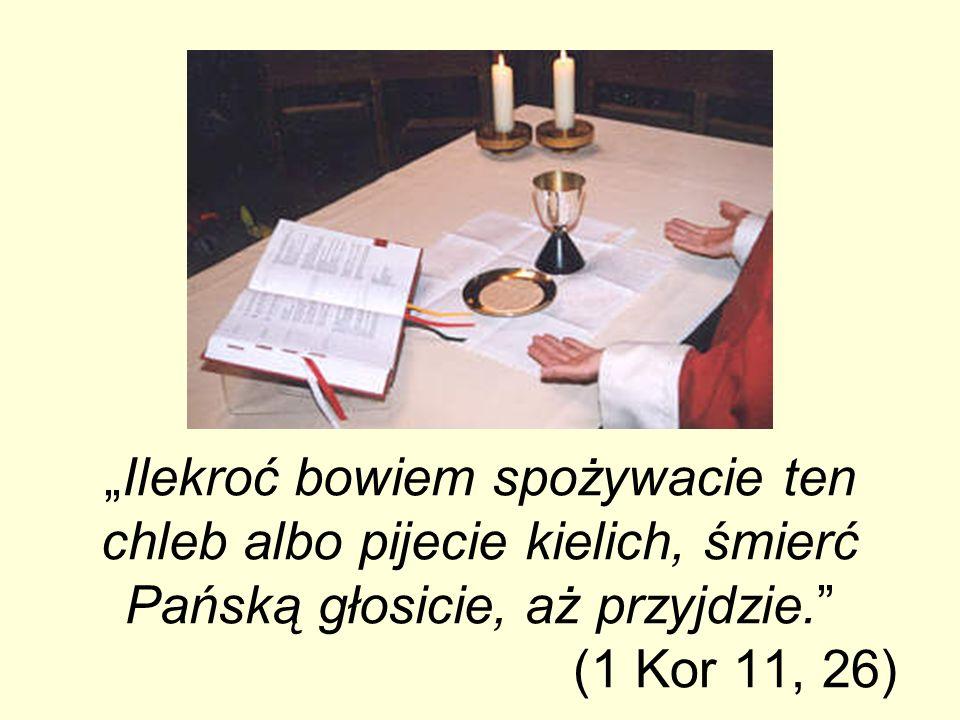 """""""Ilekroć bowiem spożywacie ten chleb albo pijecie kielich, śmierć Pańską głosicie, aż przyjdzie. (1 Kor 11, 26)"""