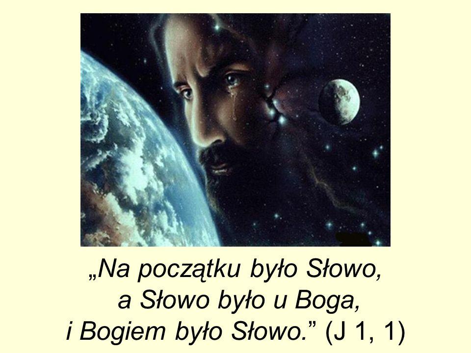 """""""Na początku było Słowo, a Słowo było u Boga, i Bogiem było Słowo"""
