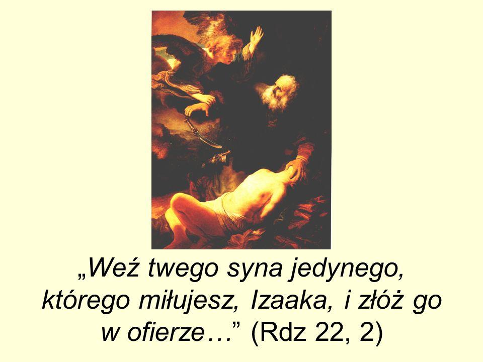 """""""Weź twego syna jedynego, którego miłujesz, Izaaka, i złóż go w ofierze… (Rdz 22, 2)"""