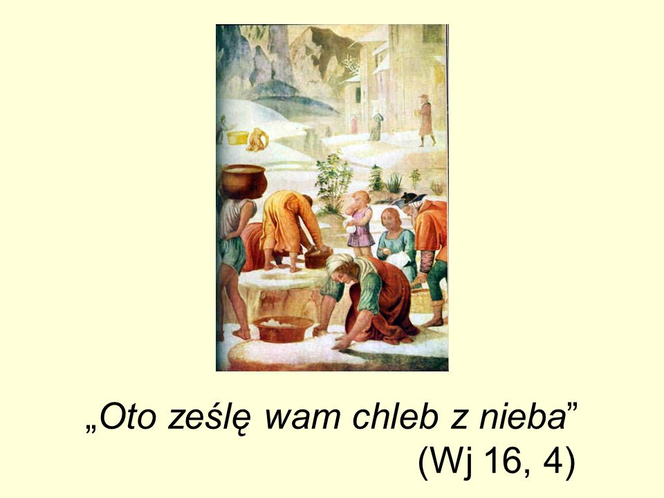 """""""Oto ześlę wam chleb z nieba (Wj 16, 4)"""