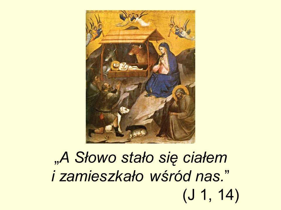 """""""A Słowo stało się ciałem i zamieszkało wśród nas. (J 1, 14)"""