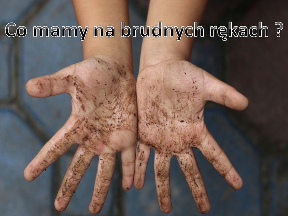 Co mamy na brudnych rękach