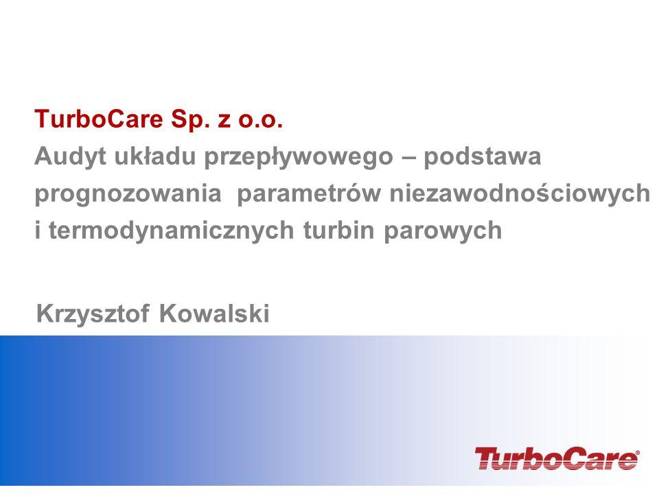 TurboCare Sp. z o.o. Audyt układu przepływowego – podstawa prognozowania parametrów niezawodnościowych i termodynamicznych turbin parowych