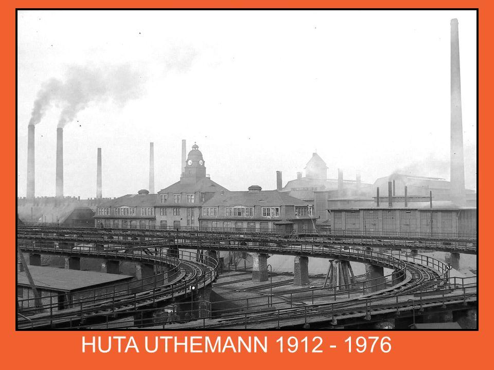 HUTA UTHEMANN 1912 - 1976 Nieopodal huty WILHELMINA