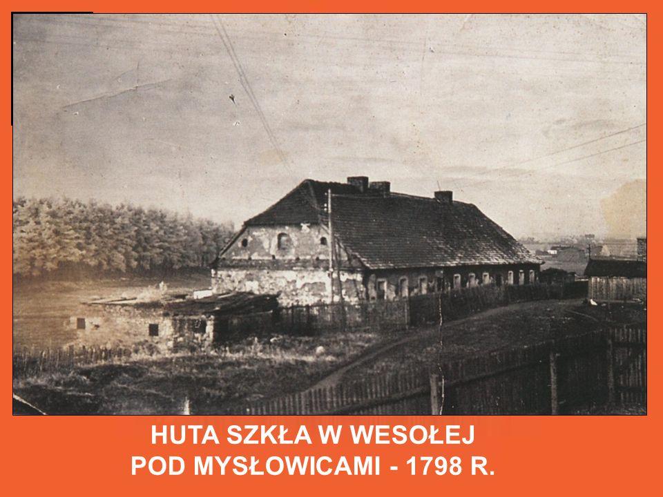 HUTA SZKŁA W WESOŁEJ POD MYSŁOWICAMI - 1798 R.
