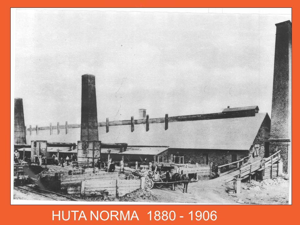 HUTA NORMA 1880 - 1906 niewielką hutę NORMA..