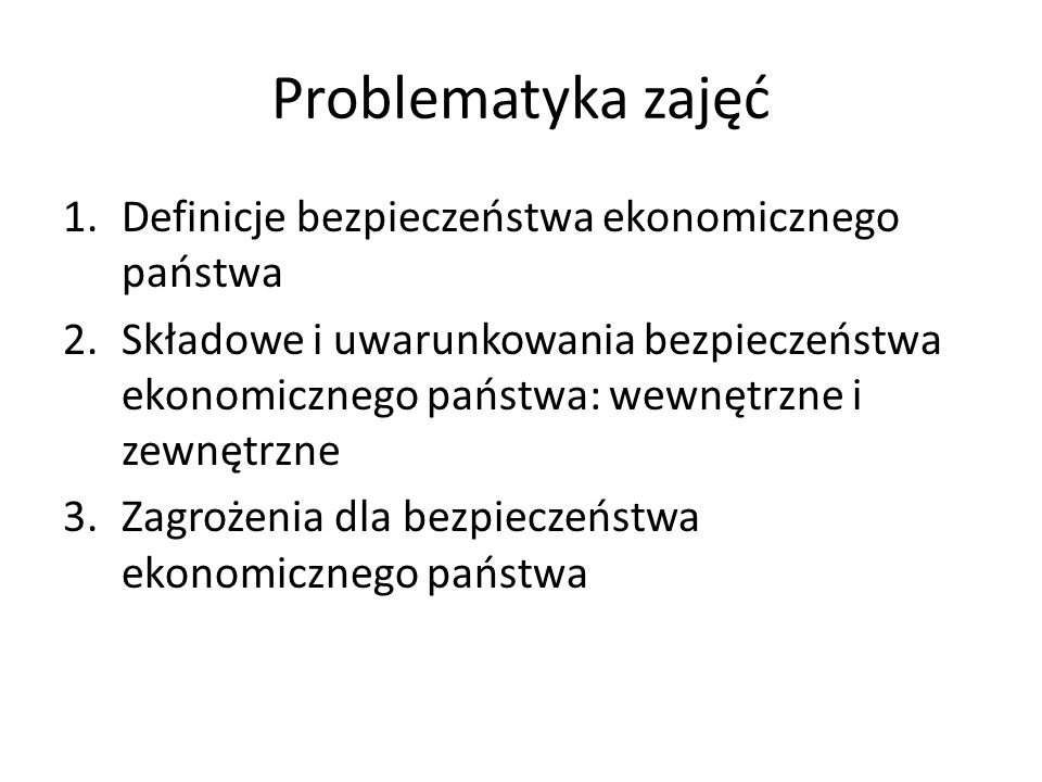 Problematyka zajęć Definicje bezpieczeństwa ekonomicznego państwa