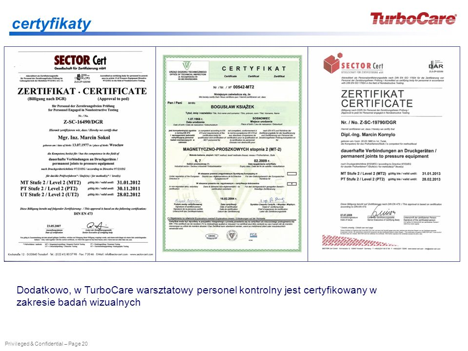 certyfikaty Dodatkowo, w TurboCare warsztatowy personel kontrolny jest certyfikowany w zakresie badań wizualnych.