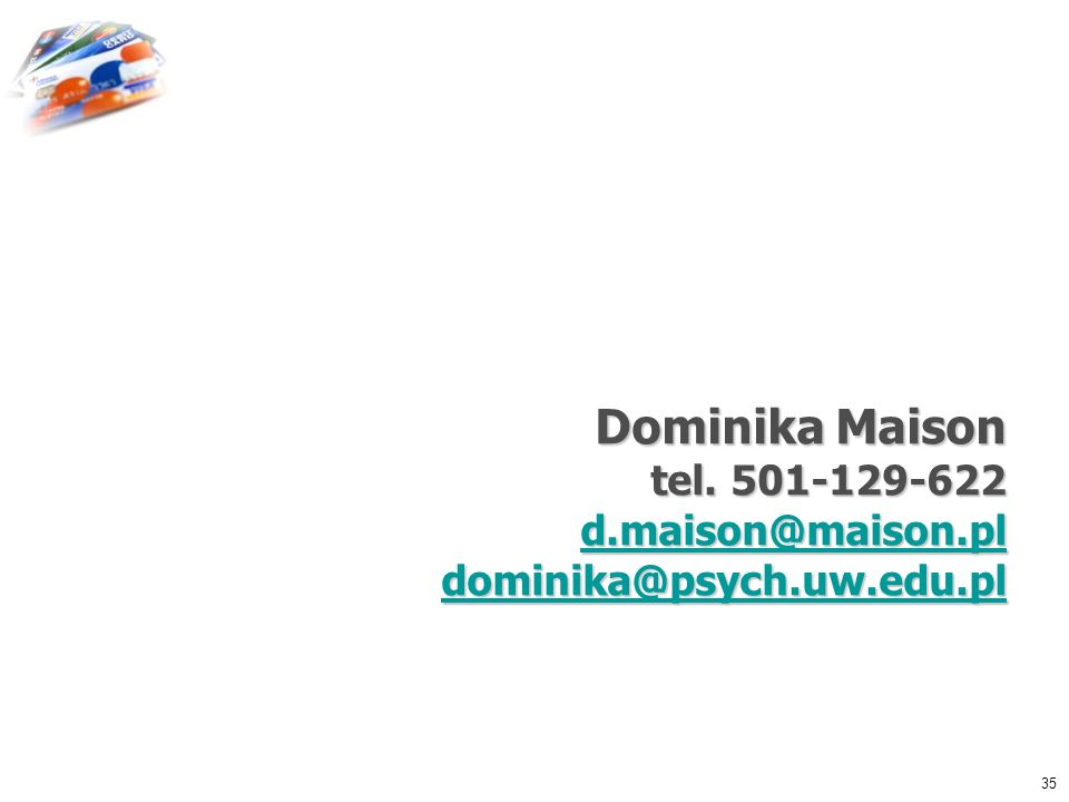 Dominika Maison tel. 501-129-622 d. maison@maison. pl dominika@psych