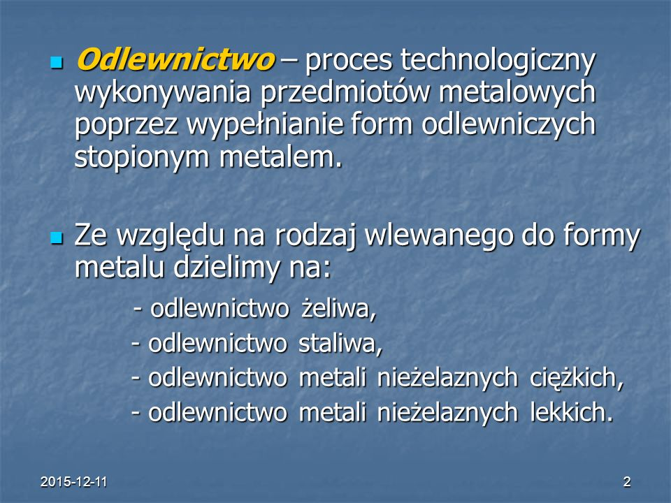 Ze względu na rodzaj wlewanego do formy metalu dzielimy na: