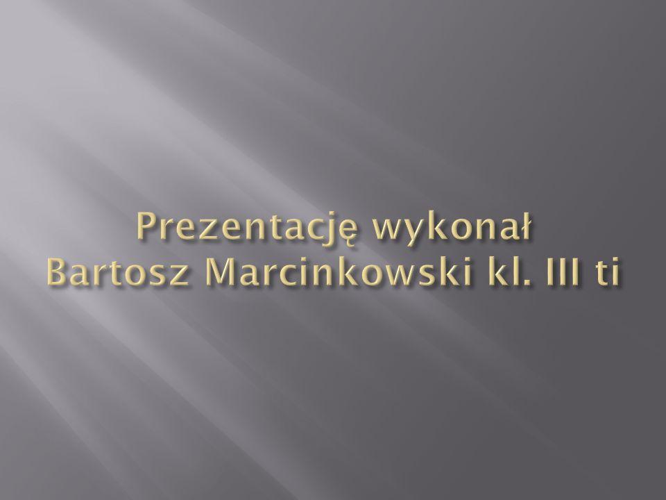 Prezentację wykonał Bartosz Marcinkowski kl. III ti