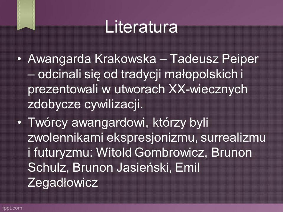 Literatura Awangarda Krakowska – Tadeusz Peiper – odcinali się od tradycji małopolskich i prezentowali w utworach XX-wiecznych zdobycze cywilizacji.