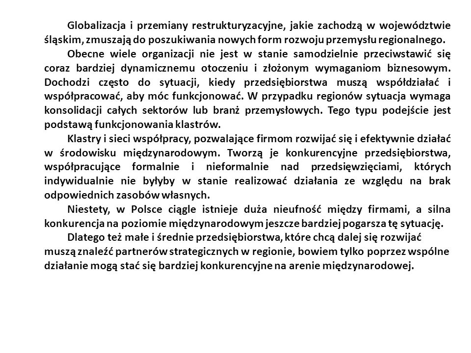 Globalizacja i przemiany restrukturyzacyjne, jakie zachodzą w województwie śląskim, zmuszają do poszukiwania nowych form rozwoju przemysłu regionalnego.