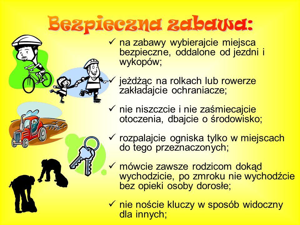 Bezpieczna zabawa: na zabawy wybierajcie miejsca bezpieczne, oddalone od jezdni i wykopów; jeżdżąc na rolkach lub rowerze zakładajcie ochraniacze;