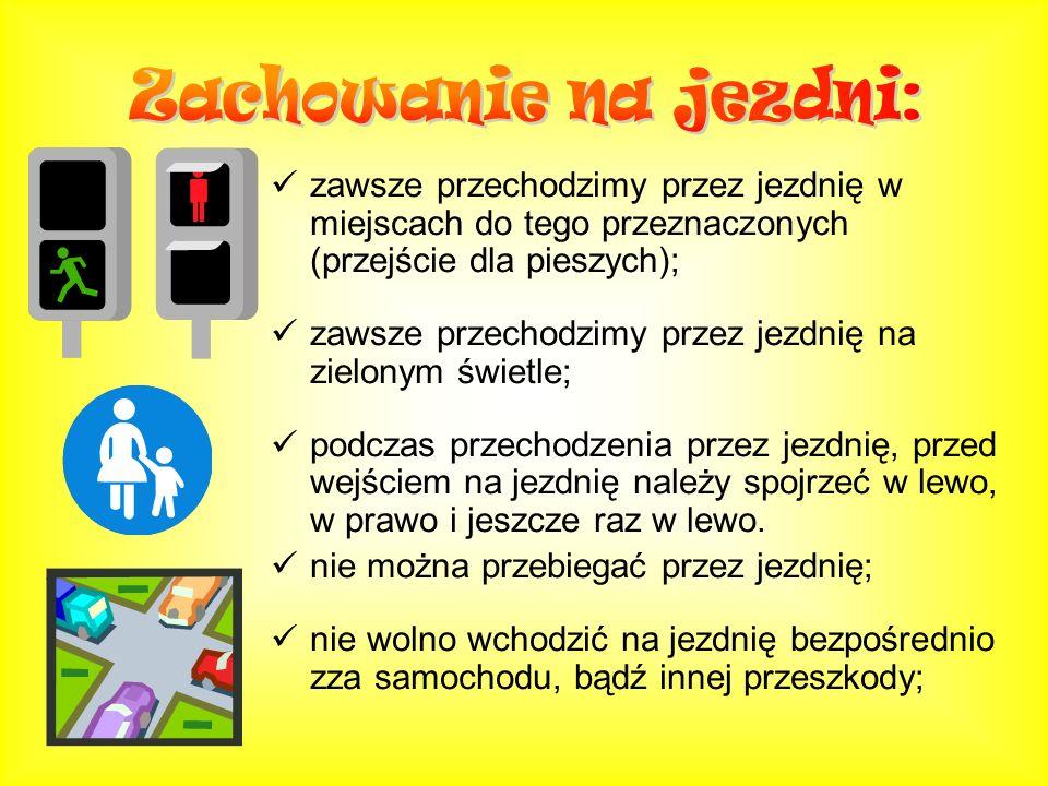 Zachowanie na jezdni: zawsze przechodzimy przez jezdnię w miejscach do tego przeznaczonych (przejście dla pieszych);