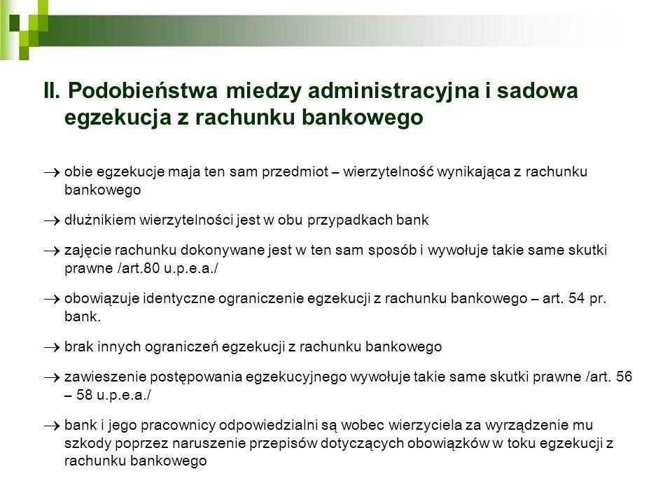 II. Podobieństwa miedzy administracyjna i sadowa egzekucja z rachunku bankowego