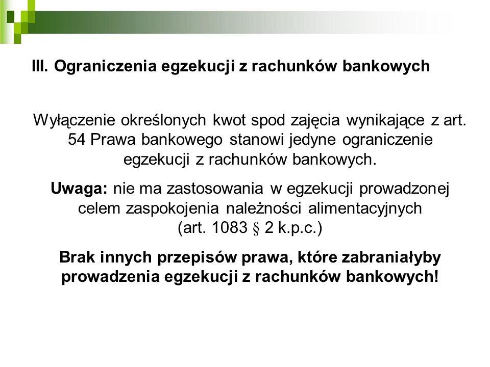 III. Ograniczenia egzekucji z rachunków bankowych