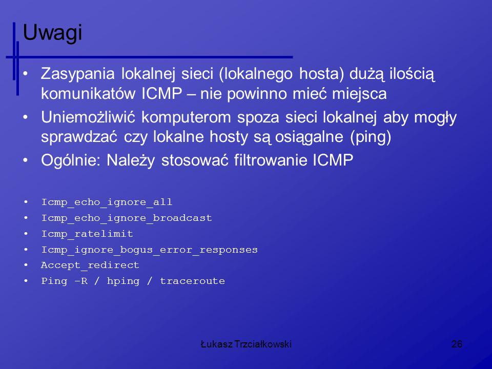 Uwagi Zasypania lokalnej sieci (lokalnego hosta) dużą ilością komunikatów ICMP – nie powinno mieć miejsca.