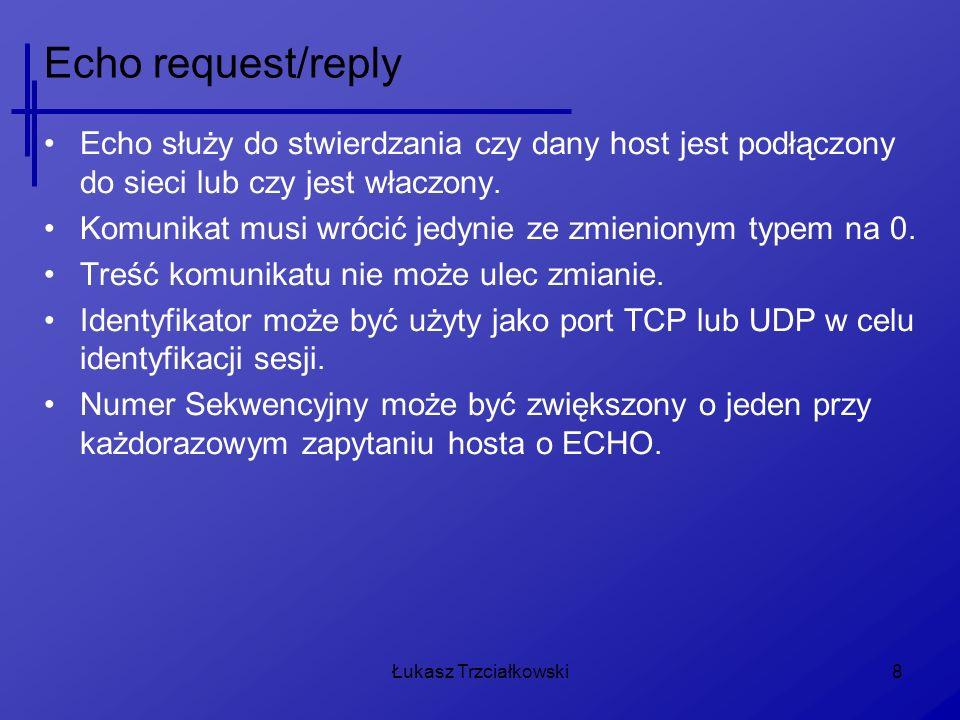 Echo request/reply Echo służy do stwierdzania czy dany host jest podłączony do sieci lub czy jest właczony.