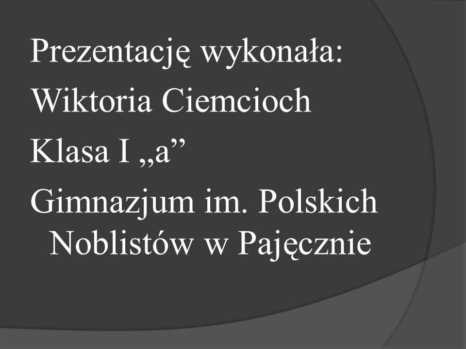 """Prezentację wykonała: Wiktoria Ciemcioch Klasa I """"a Gimnazjum im"""