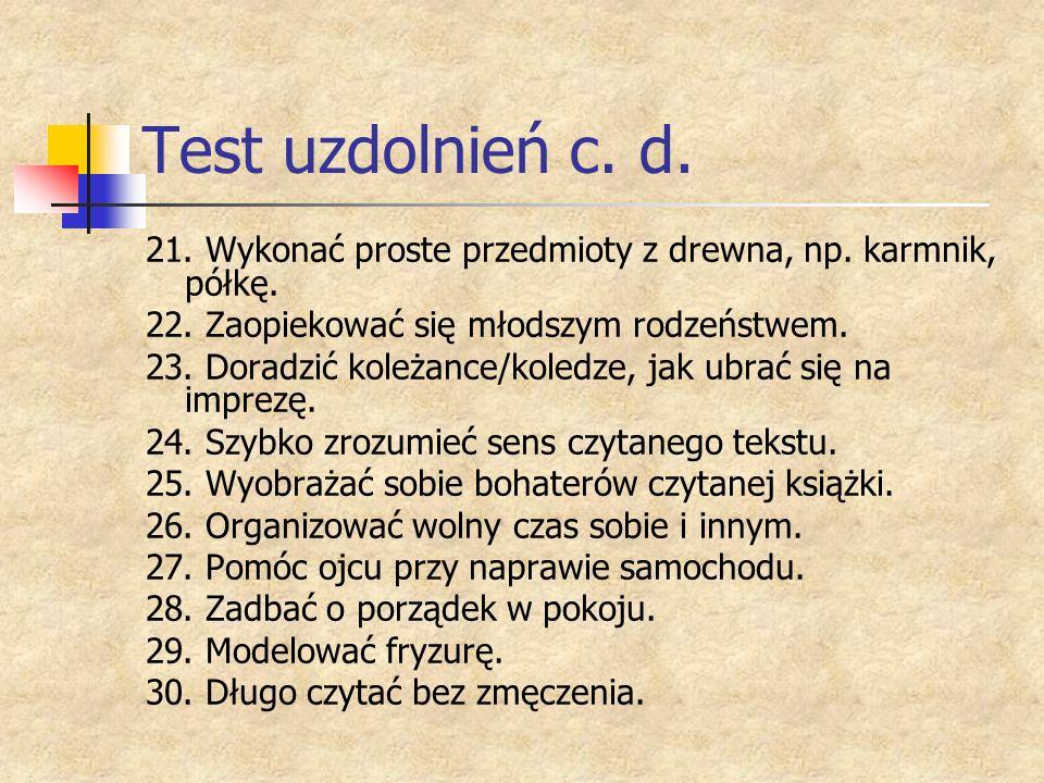 Test uzdolnień c. d. 21. Wykonać proste przedmioty z drewna, np. karmnik, półkę. 22. Zaopiekować się młodszym rodzeństwem.