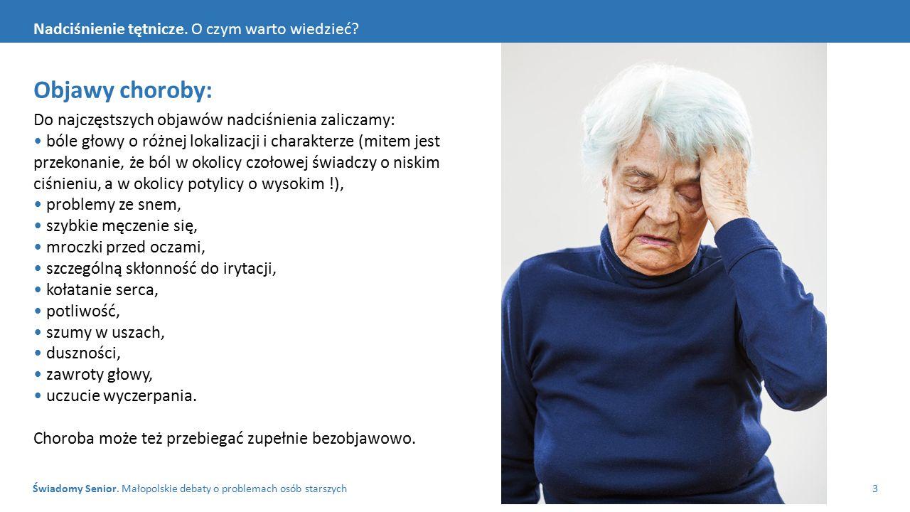 Objawy choroby: Do najczęstszych objawów nadciśnienia zaliczamy: