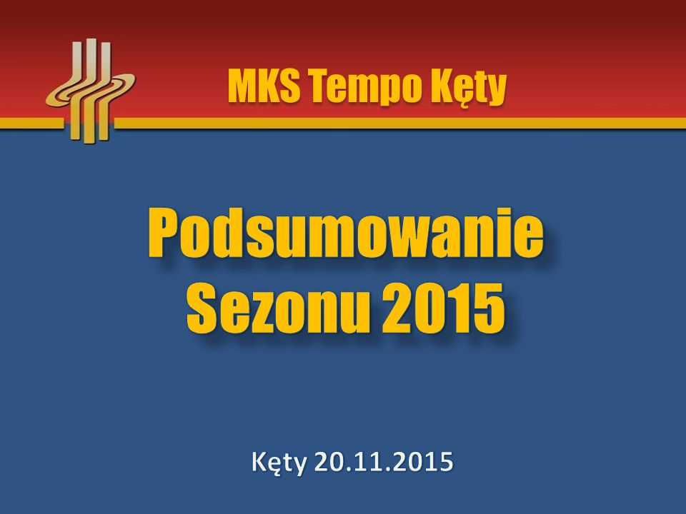MKS Tempo Kęty Podsumowanie Sezonu 2015 Kęty 20.11.2015