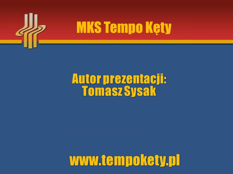 MKS Tempo Kęty Autor prezentacji: Tomasz Sysak www.tempokety.pl