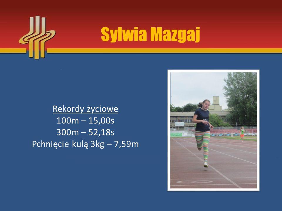 Sylwia Mazgaj Rekordy życiowe 100m – 15,00s 300m – 52,18s