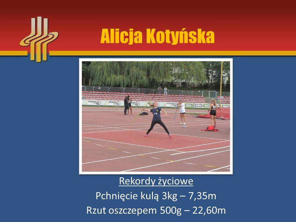 Alicja Kotyńska Rekordy życiowe Pchnięcie kulą 3kg – 7,35m