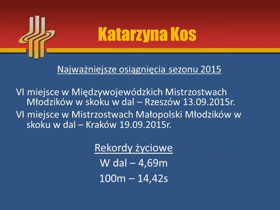 Katarzyna Kos Rekordy życiowe W dal – 4,69m 100m – 14,42s