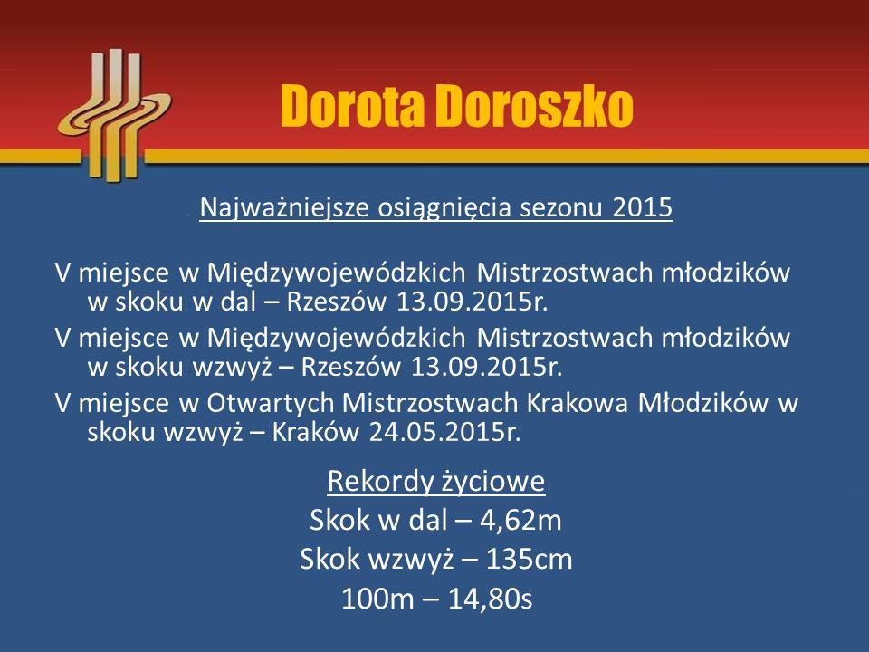 Dorota Doroszko Rekordy życiowe Skok w dal – 4,62m Skok wzwyż – 135cm