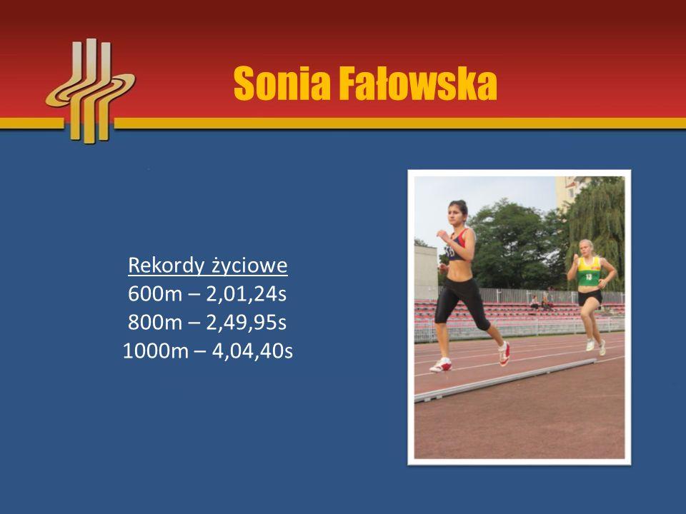 Sonia Fałowska Rekordy życiowe 600m – 2,01,24s 800m – 2,49,95s