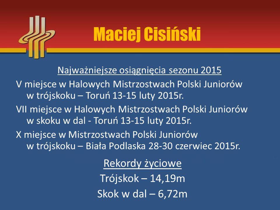 Maciej Cisiński Rekordy życiowe Trójskok – 14,19m Skok w dal – 6,72m