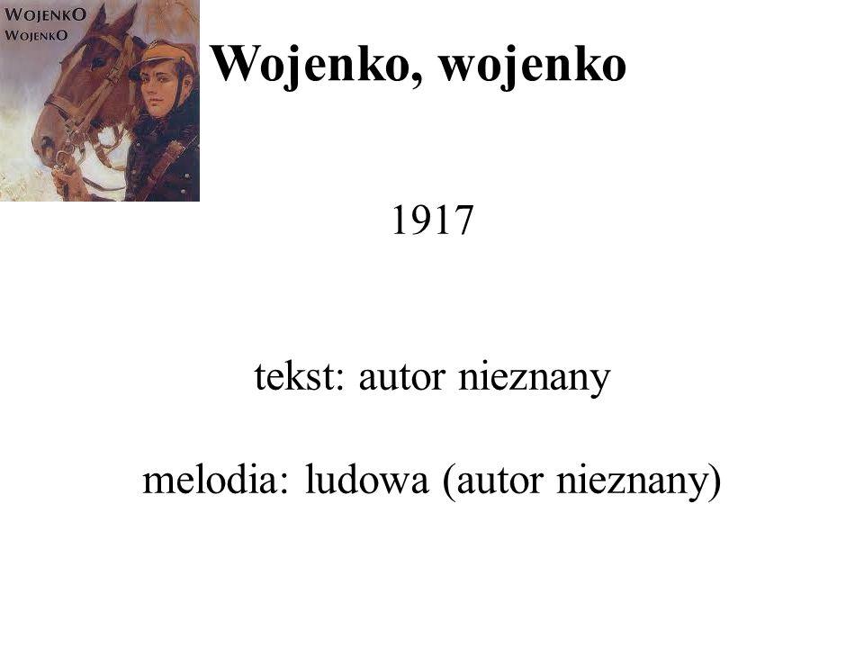 1917 tekst: autor nieznany melodia: ludowa (autor nieznany)
