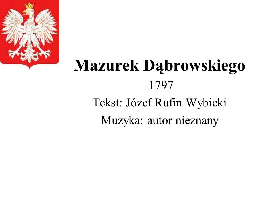 Mazurek Dąbrowskiego 1797 Tekst: Józef Rufin Wybicki