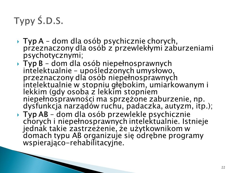 Typy Ś.D.S.Typ A – dom dla osób psychicznie chorych, przeznaczony dla osób z przewlekłymi zaburzeniami psychotycznymi;