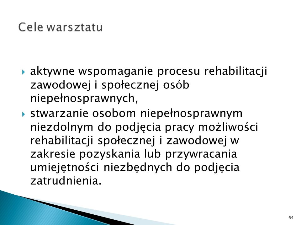 Cele warsztatuaktywne wspomaganie procesu rehabilitacji zawodowej i społecznej osób niepełnosprawnych,