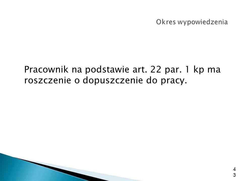 Okres wypowiedzenia Pracownik na podstawie art. 22 par.