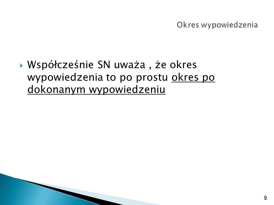 Okres wypowiedzenia Współcześnie SN uważa , że okres wypowiedzenia to po prostu okres po dokonanym wypowiedzeniu.