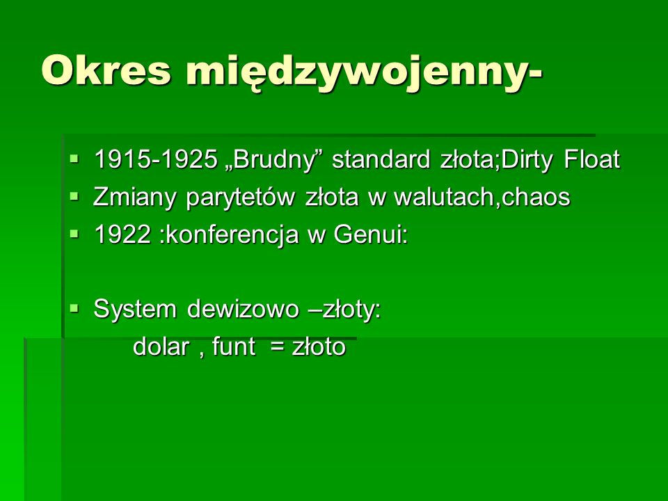 """Okres międzywojenny- 1915-1925 """"Brudny standard złota;Dirty Float"""