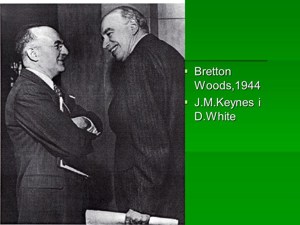 Bretton Woods,1944 J.M.Keynes i D.White