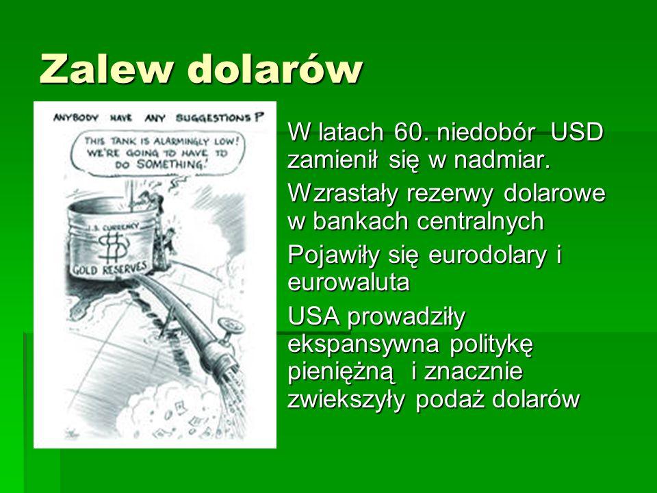 Zalew dolarów W latach 60. niedobór USD zamienił się w nadmiar.