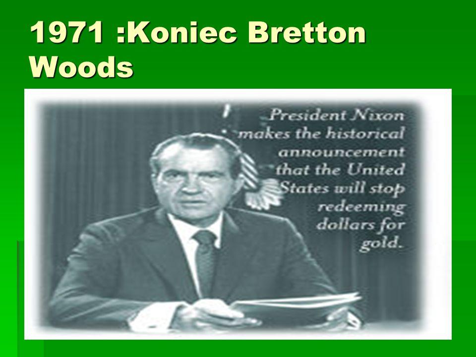 1971 :Koniec Bretton Woods