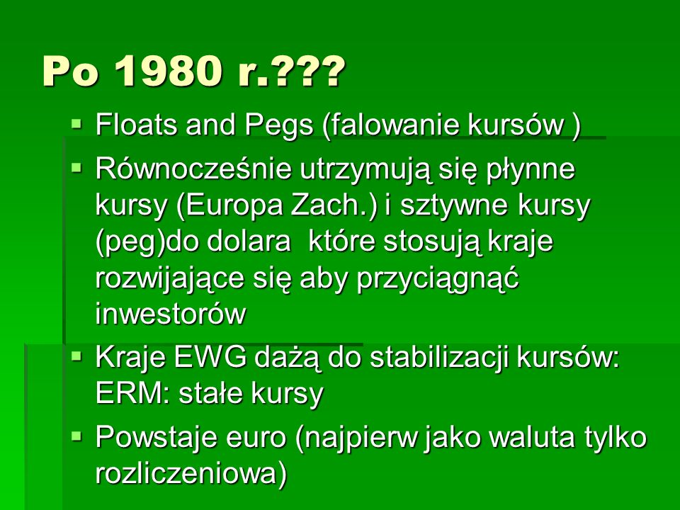 Po 1980 r. Floats and Pegs (falowanie kursów )
