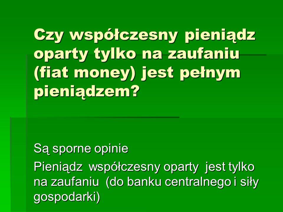 Czy współczesny pieniądz oparty tylko na zaufaniu (fiat money) jest pełnym pieniądzem