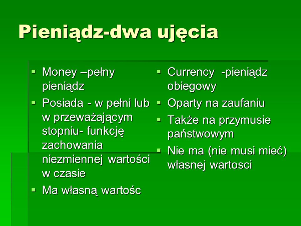 Pieniądz-dwa ujęcia Money –pełny pieniądz