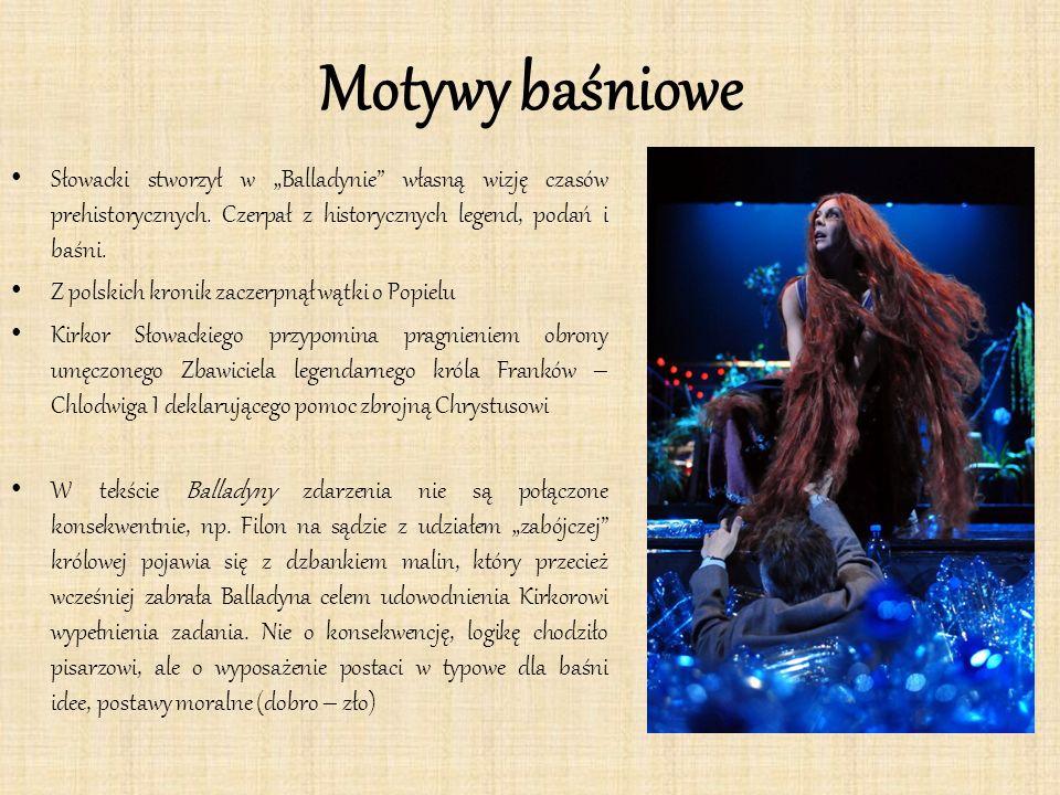 """Motywy baśniowe Słowacki stworzył w """"Balladynie własną wizję czasów prehistorycznych. Czerpał z historycznych legend, podań i baśni."""