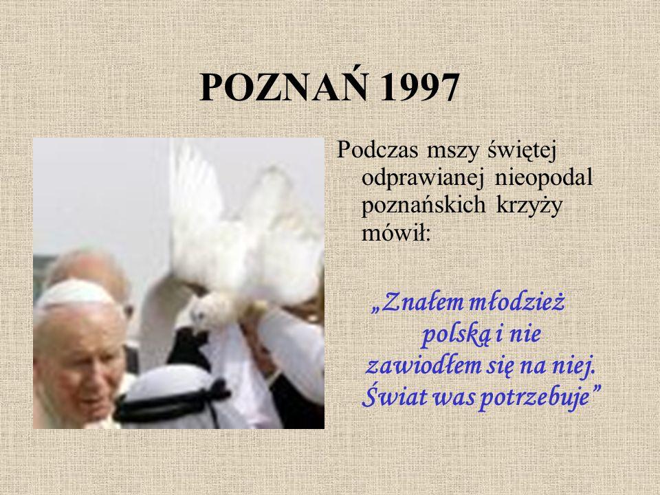 POZNAŃ 1997Podczas mszy świętej odprawianej nieopodal poznańskich krzyży mówił: